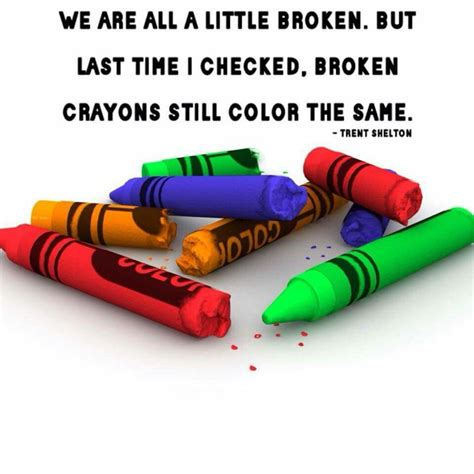a broken crayon still colors how to live we are all a broken but last time i checked
