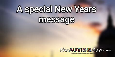 a special new years message the autism dad