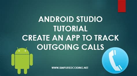 android studio video tutorial 2015 android studio tutorial an app to track outgoing calls