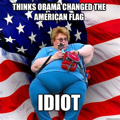 American Flag Meme - thinks obama changed the american flag idiot asinine american fat obese red state republican