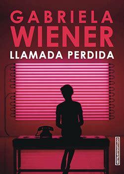 spanish novels llamada perdida llamada perdida by gabriela wiener