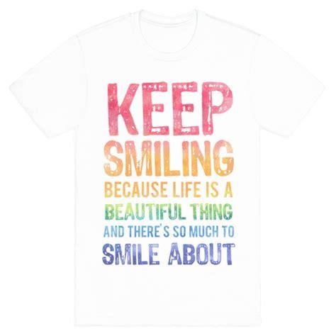 Keep Smiling White keep smiling t shirt lookhuman