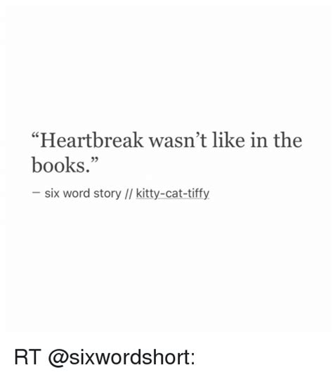 Heart Break Memes - heartbreak wasn t like in the books six word story kitty