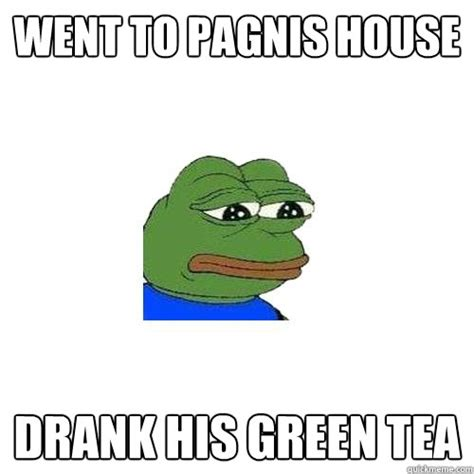 Green Tea Meme - went to pagnis house drank his green tea sad frog
