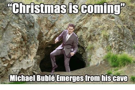 Christmas Is Coming Meme - funny michael buble memes of 2016 on sizzle baby it s