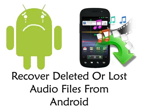 how to retrieve deleted from android phone how to recover deleted or lost audio files from android