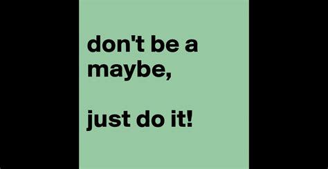don t be a books don t be a maybe just do it post by c convolut on