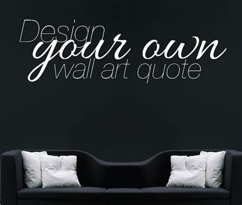 create your own wall stickers quotes make your own quote custom design wall sticker by wallboss