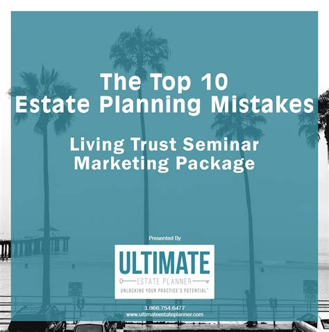 10 Most Common Estate Planning Mistakes And How To Avoid Them the top 10 estate planning mistakes living trust seminar