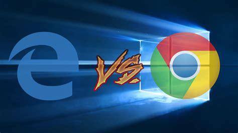 chrome vs edge microsoft edge vs google chrome detailed comparison