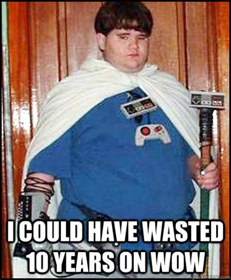 Fat Gamer Meme - i could have wasted 10 years on wow fat gamer kid