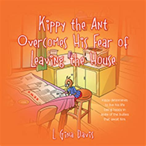 fear of leaving the house kippy the ant overcomes his fear of leaving the house kippy determines to live his