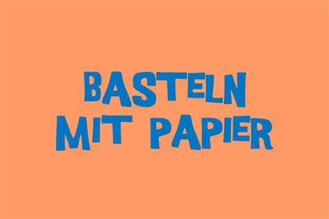 Bastelanleitungen Aus Papier by Basteln Mit Papier Bastelanleitungen Geolino