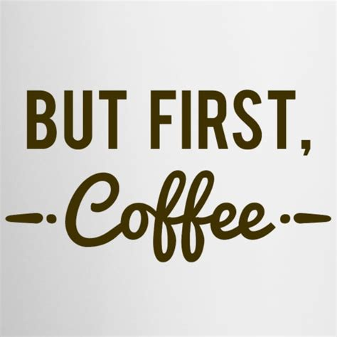 But First Coffee Mug   Spreadshirt
