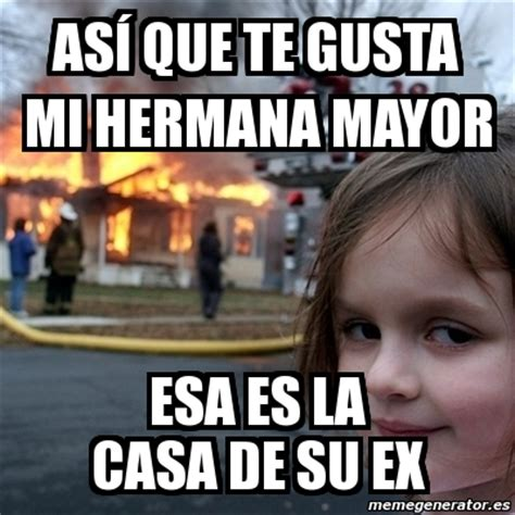 imagenes memes de hermanas meme disaster girl as 237 que te gusta mi hermana mayor esa