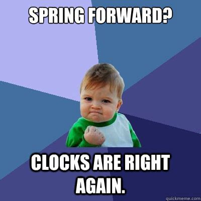 Spring Meme - spring forward clocks are right again success kid