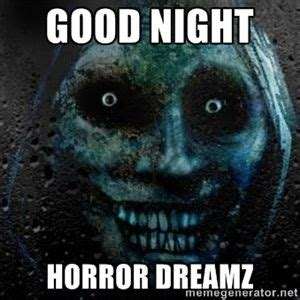 Scary Goodnight Meme - good night horror dreamz scary good night night pics