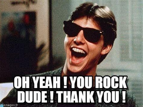 You Rock Meme - oh yeah you rock dude thank you on memegen
