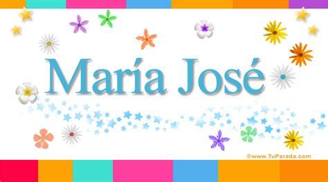 imagenes que digan feliz cumpleaños maria jose mar 237 a jos 233 significado del nombre mar 237 a jos 233 nombres