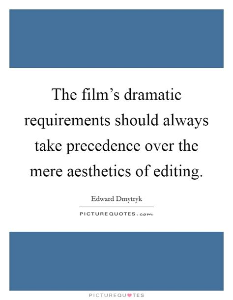 film editing quotes the film s dramatic requirements should always take