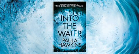 into the water the first look into the water by paula hawkins dead good