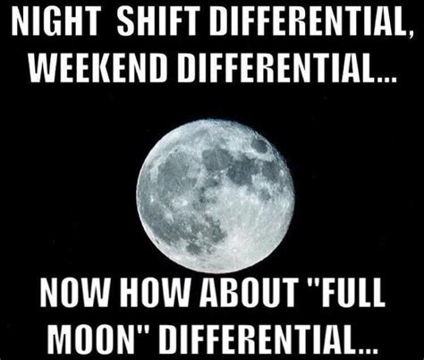 Full Moon Meme - 250 funniest nursing quotes and ecards nursebuff nurse