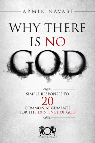 why there is no god simple responses to 20 common arguments for the existence of god by armin