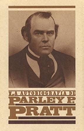 the autobiography of parley p pratt books la autobiografia de parley p pratt the autobiography of