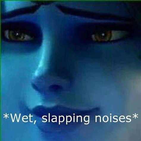 Wet Meme - wet slapping noises overwatch know your meme