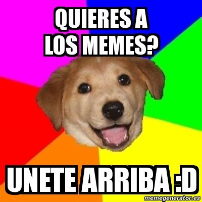 Advice Meme Generator - meme advice dog quieres a los memes unete arriba d