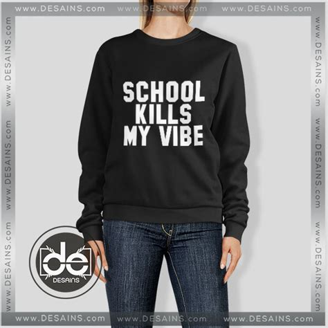 Sweater School Kills My Vibe Zalfa Clothing buy sweatshirt school kills my vibe sweater womens and sweater mens