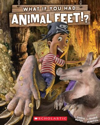What If You Had Animal Feet By Sandra Markle Howard