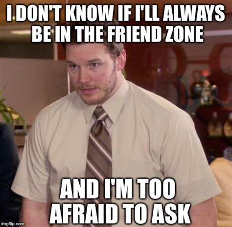 Friends Zone Meme - chris pratt imgflip