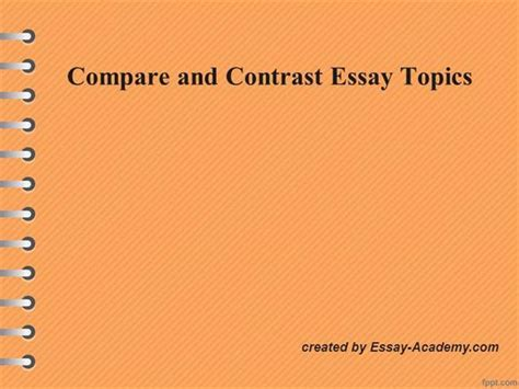 Comparison And Contrast Essay Ideas by Compare And Contrast Essay Topics Authorstream