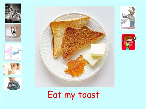 jump out of bed eat my toast