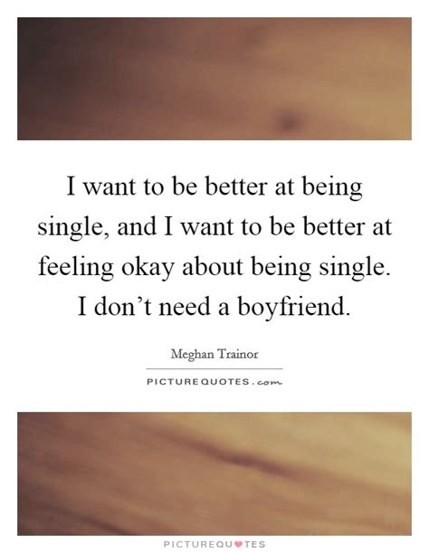 how to feel better about being single meghan trainor quotes sayings 30 quotations