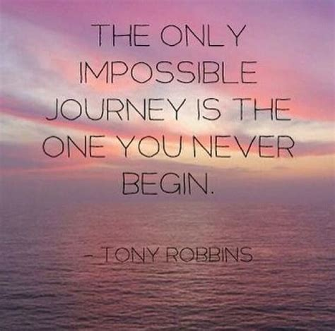 tony robbins the journey the only impossible journey is the one you never begin tony robbins think positive