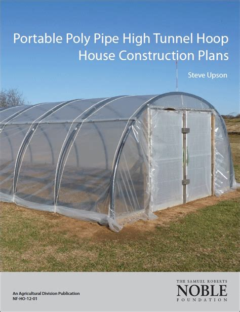 Green House Plans portable poly pipe high tunnel hoop house construction