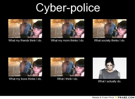 What My Mom Thinks I Do Meme Generator - cyber police meme generator what i do