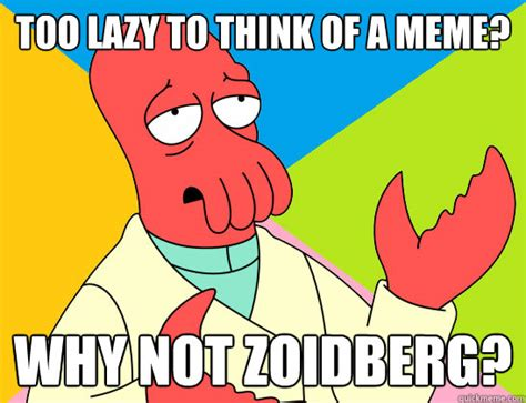 Too Lazy Meme - too lazy to think of a meme why not zoidberg misc
