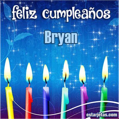 imagenes feliz cumpleaños bryan feliz cumplea 241 os bryan te amo mi amor im 225 genes gifs de