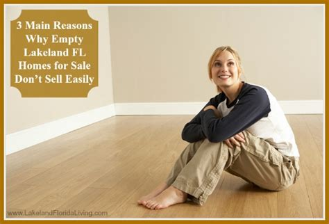 we buy houses lakeland fl 3 main reasons why empty lakeland fl homes for sale don t sell easily lakeland