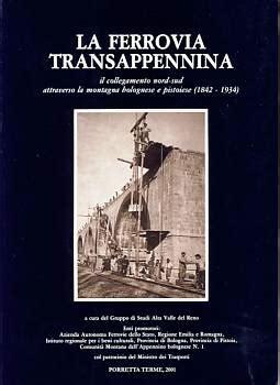 libro la ferrovia sotterranea libro gruppo di studi alta valle del reno la ferrovia transappennina il collegamento nord sud