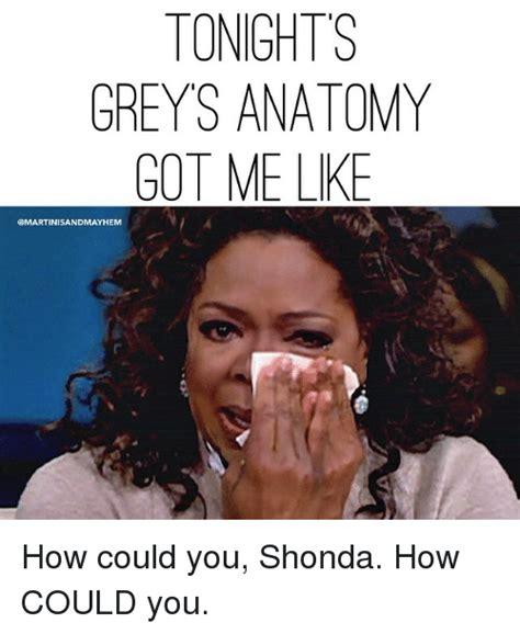 How Could You Meme - tonight greys anatomy got me ke gmartinisandmayhem how