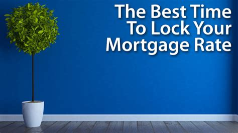 mortgage rates vacation home when is the perfect time to lock your mortgage rate