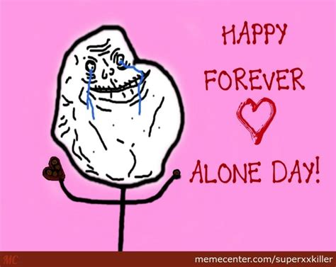 forever alone day happy forever alone day by superxxkiller meme center