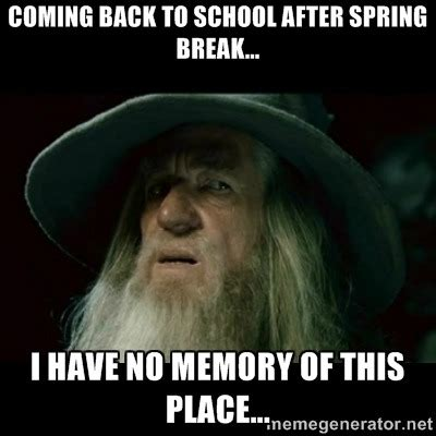 Funny Back To School Memes - 18 spring break memes for those who get time off and
