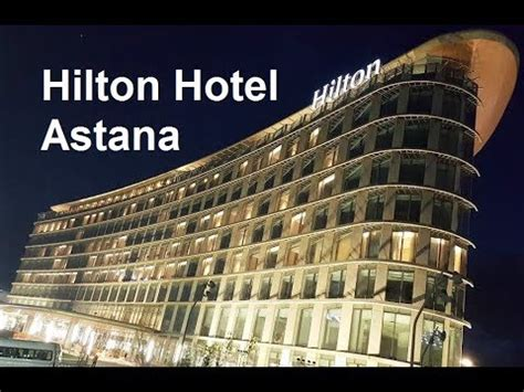 hilton hotel expo  astana  minute story ns youtube
