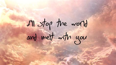Stop The World And Melt With You by I Ll Stop The World And Melt With You On