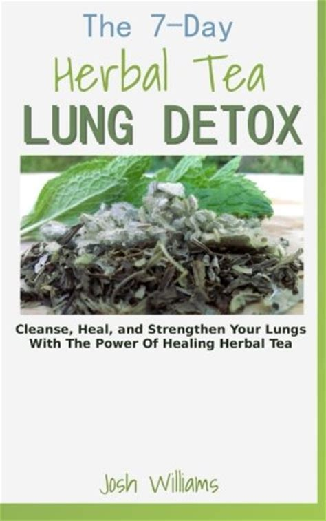 Green Tea For Lung Detox by The 7 Day Herbal Tea Lung Detox Cleanse Heal And
